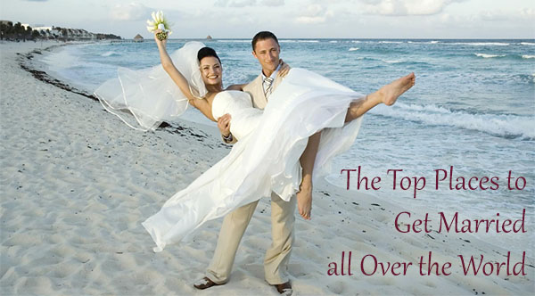 The top places to get married all over the world knot for 10 best places to get married